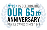 Myron is celebrating our 65th anniversary! Family owned and operated since 1949.